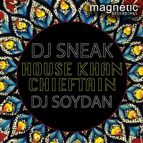 Magnetic: DJ Sneak / DJ Soydan - House Khan Chieftan EP