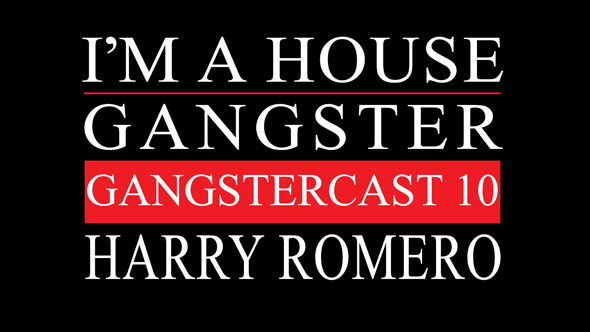Gangstercast 10 - Harry Romero