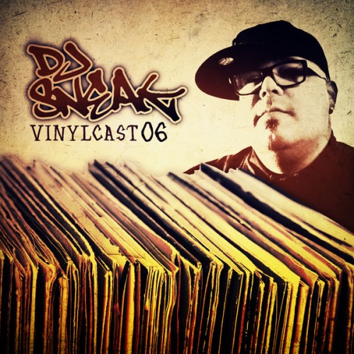 DJ SNEAK | VINYLCAST | EPISODE 06