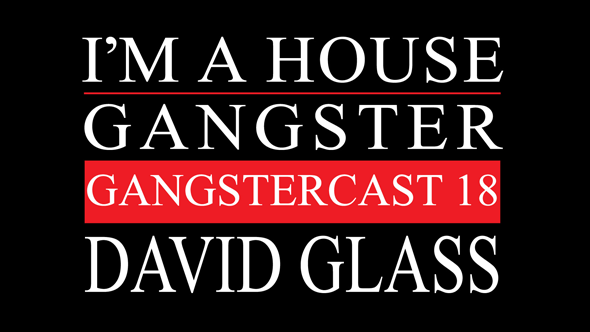 Gangstercast 18 - David Glass