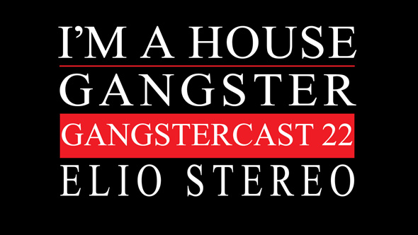 Gangstercast 22 - Elio Stereo