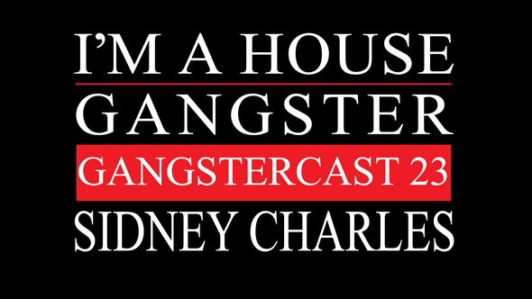 Gangstercast 23 - Sidney Charles