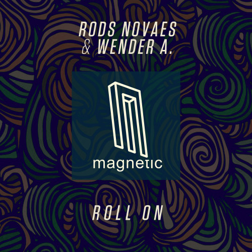 Rods Novaes & Wender's new 'Roll On' EP, Out Now on Magnetic Recordings